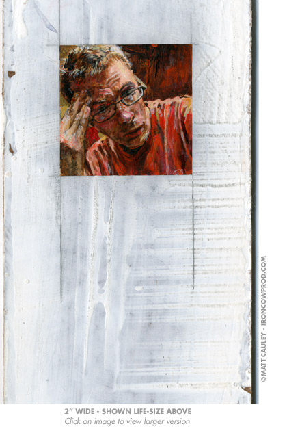 """Self 2x2"" - Acrylic on board. 2x2 inches. Painted 2008 by Matt Cauley / Iron-Cow"